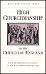 High Churchmanship in the Church of England from 16th Century-Late 20th Century: From the Sixteenth Century to the Late Twentieth Century - Kenneth Hylson-Smith