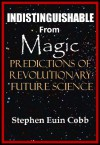 Indistinguishable from Magic: Predictions of Revolutionary Future Science - Stephen Euin Cobb