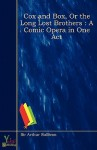 Cox and Box, or the Long Lost Brothers: A Comic Opera in One Act - Arthur Sullivan