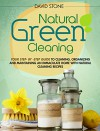 Natural Green Cleaning: Your Step-By-Step Guide to Cleaning, Organizing, and Maintaining an Immaculate Home with Natural Cleaning Recipes - David Stone