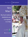 Sez Who?: Why Church Authority Established by Jesus Is So Important Today--Leader's Guide - Judy Landrieu Klein, Mark P. Shea, Diane Eriksen