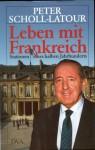 Leben Mit Frankreich: Stationen Eines Halben Jahrhunderts - Peter Scholl-Latour