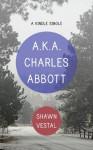 A.K.A. Charles Abbott, a Kindle Single - Shawn Vestal