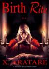 Birth Rite - X. Aratare, Raythe Reign, Evelyn Dzurick