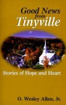 Good News from Tinyville: Stories of Hope and Heart - O. Wesley Allen Jr.
