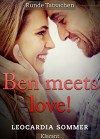 Ben meets love! Erotischer Roman: Runde Tatsachen 3 - Leocardia Sommer