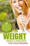 Weight Watchers: Weight Watchers For Vegetarians - 59 Weight Watchers Recipes With Smart Points For Healthy Living And Rapid Weight Loss! (2016 Smart Points, Weight Watchers, Vegetarian Cookbook) - Sarah Lynch