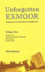 Unforgotten Exmoor: Volume One: Words and Pictures from a Vanished Era - David Ramsay