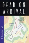 Dead on Arrival - Patricia Hall