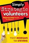 Simply Strategic Volunteers: Empowering People for Ministry - Tony Morgan, Tim Stevens