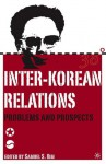Inter-Korean Relations: Problems and Prospects - Samuel S. Kim