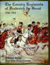 The Cavalry Regiments of Frederick the Great, 1756-1763 - Gunter Dorn, Joachim Engelmann