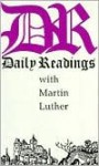 Daily Readings with Martin Luther - Martin Luther, James Atkinson