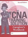 The CNA Training Solution: Care Giver's Workbook - Kelly Smith-Papa, Judith Ryan, Elizabeth Petersen