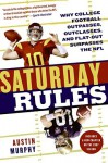 Saturday Rules: Why College Football Outpasses, Outclasses, and Flat-Out Surpasses the NFL - Austin Murphy