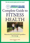ACSM's Complete Guide to Fitness & Health (American College of Sports Medicine (Unnumbered)) - American College of Sports Medicine, Barbara Bushman