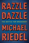 Razzle Dazzle: The Battle for Broadway - Michael Riedel