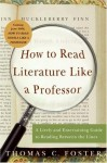 How to Read Literature Like a Professor: A Lively and Entertaining Guide to Reading Between the Lines - Thomas C. Foster