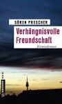 Verhängnisvolle Freundschaft: Kriminalroman (Kriminalromane im GMEINER-Verlag) - Sören Prescher