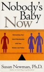 Nobody's Baby Now: Reinventing Your Adult Relationship with Your Mother and Father - Susan Newman