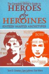 Complete Writer's Guide to Heroes and Heroines: Sixteen Master Archetypes - Tami D. Cowden, Caro LaFever, Sue Viders