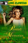 Painted Memories - Loni Flowers