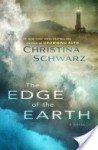 The Edge of the Earth: A Novel - Christina Schwarz