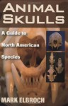 Animal Skulls: A Guide to North American Species - Mark Elbroch