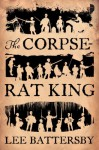 The Corpse-Rat King (Audio) - Lee Battersby