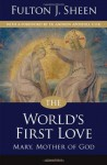 The World's First Love: Mary, Mother of God - Fulton J. Sheen