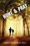 Hunt & Pray - Cindy Sutherland