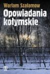 Opowiadania kołymskie - Varlam Shalamov, Juliusz Baczyński