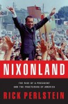 Nixonland: America's Second Civil War and the Divisive Legacy of Richard Nixon 1965-1972 - Rick Perlstein