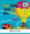 Two Kids Got to Go Too - Pam Scheunemann
