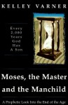 Moses, the Master and the Manchild: A Prophetic Look into the End of the Age - Kelley Varner, Don Nori, Des Short