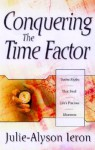 Conquering the Time Factor: Twelve Myths That Steal Life's Precious Moments - Julie-Allyson Ieron