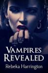 Vampires Revealed - Rebeka Harrington