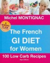 The French GI Diet for Women: 100 Low Carb Recipes - Michel Montignac