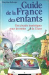 Guide De La France Des Enfants - Marylène Bellenger, Collectif