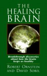 The Healing Brain: Breakthrough Discoveries About How the Brain Keeps Us Healthy - Robert Ornstein, David Sobel