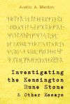 Investigating the Kensington Rune Stone and Other Essays - Austin A. Mardon