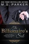 The Billionaire's Sub: Alpha Billionaire Romance - M. S. Parker