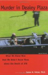 Murder in Dealey Plaza: What We Know Now that We Didn't Know Then - James H. Fetzer
