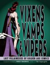 Vixens, Vamps & Vipers: Lost Villainesses of Golden Age Comics - Mike Madrid