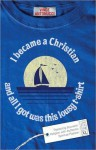 I Became a Christian and All I Got Was This Lousy T-Shirt - Vince Antonucci