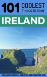 Ireland: Ireland Travel Guide: 101 Coolest Things to Do in Ireland (Budget Travel Ireland, Backpacking Ireland, Dublin, Cork, Galway, Kerry, Belfast) - 101 Coolest Things, Ireland