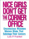 Nice Girls Don't Get the Corner Office: 101 Unconscious Mistakes Women Make... - Lois P. Frankel