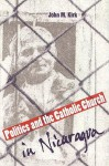 Politics and the Catholic Church in Nicaragua - John M. Kirk