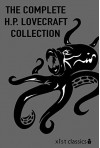 The Complete H.P. Lovecraft Collection : Fiction, Poetry, Essays and Letters (Xist Classics) - H.P. Lovecraft