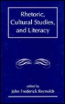Rhetoric, Cultural Studies, And Literacy: Selected Papers From The 1994 Conference Of The Rhetoric Society Of America - J. Frederick Reynolds, Rhetoric Society Of America